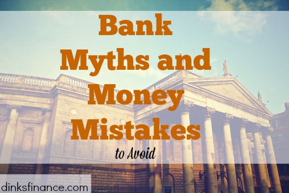 bank myths, money mistakes, money tips