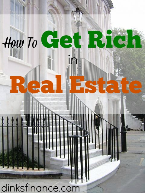 get rich in real estate, real estate investment, properties
