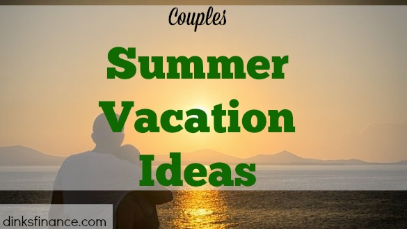 couples vacation, summer vacation, planning a vacation