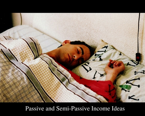 Passive and Semi -Passive Income Ideas