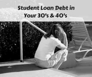Student Loan Debt in Your 30's & 40's