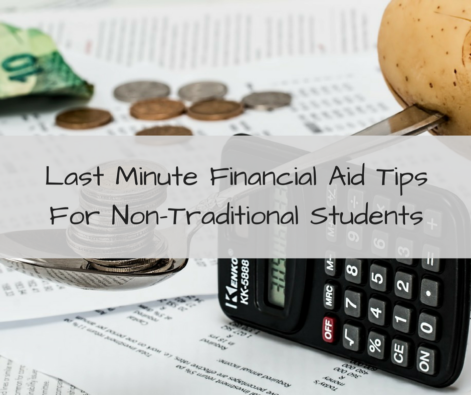 Last Minute Financial Aid TipsFor Non-Traditional Students