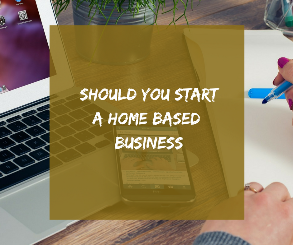Should You StartA Home Based Business