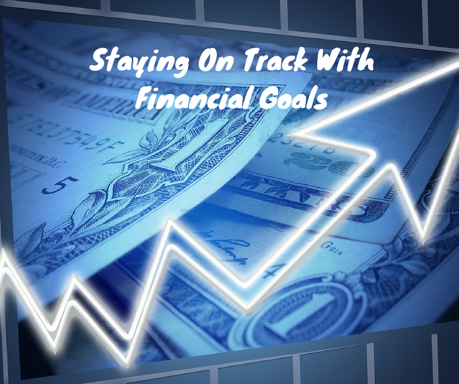 Financial Goals: Staying On Track With Financial Goals