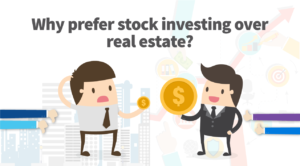 Why prefer stock investing over real estate