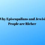 Why Episcopalians and Jewish people are richer
