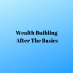 wealth building after the basics
