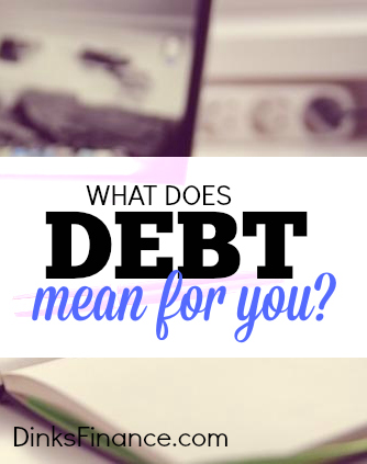 What does debt mean for you? Is it something you use without the blink of an eye or do you cut up all of your credit cards so that you're not tempted?