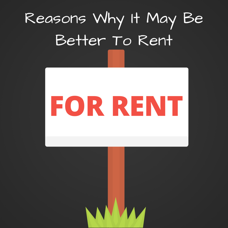Reasons Why It May Be Better To Rent