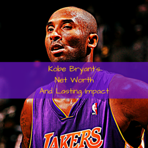 Kobe Bryant'sNet WorthAnd Lasting Impact