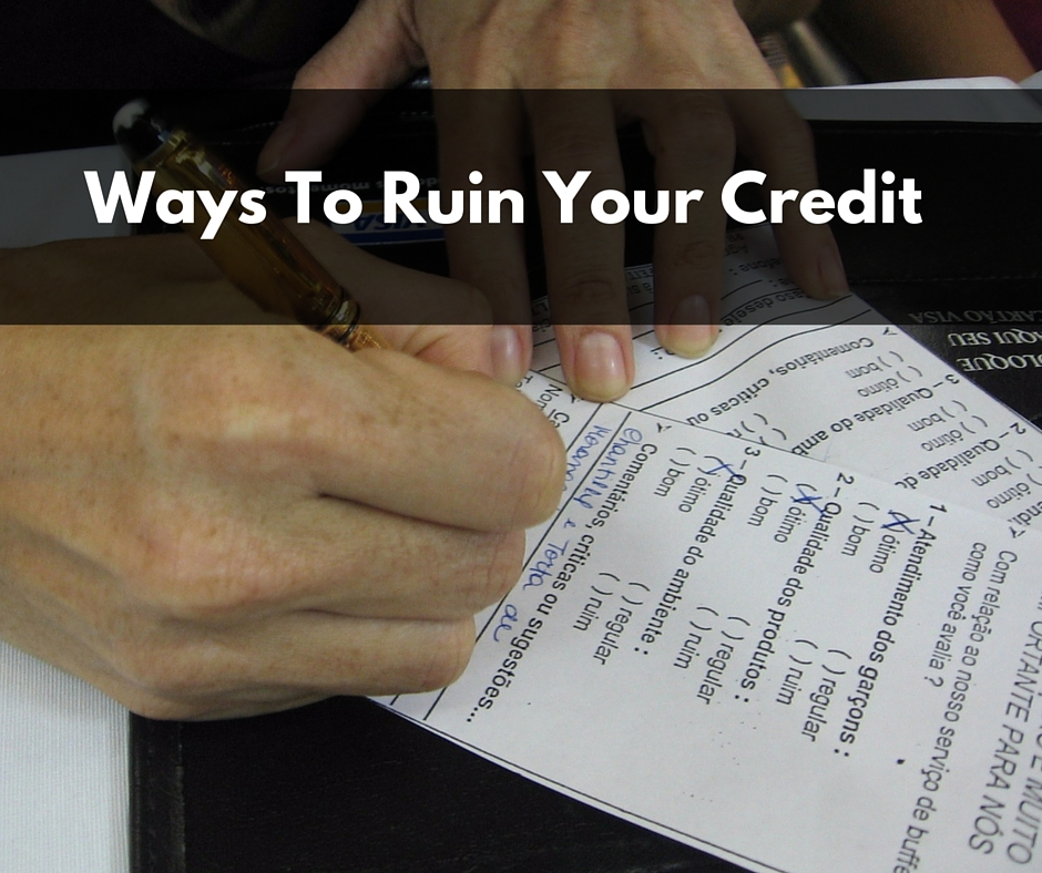 Ways To Ruin Your Credit