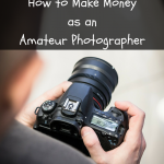 amateur photographer tips, extra income as a photographer, making money as an amateur photographer