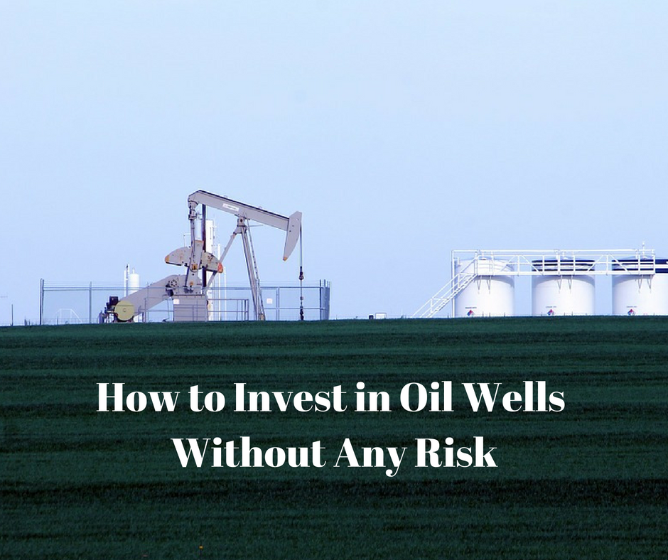 how-to-invest-in-oil-wells-without-any-risk