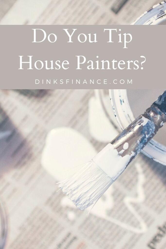 Do You Tip House Painters?