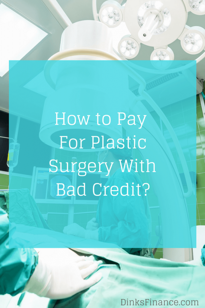 How to Pay For Plastic Surgery With Bad Credit?