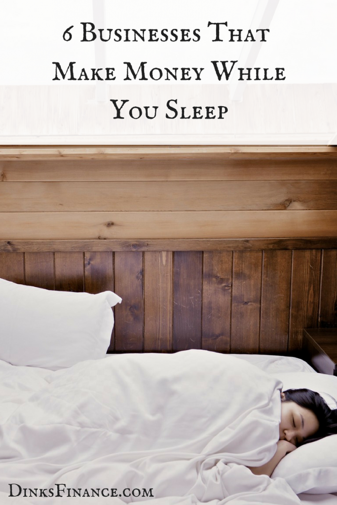 6 Businesses That Make Money While You Sleep