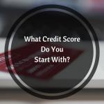 starting credit score, credit score advice, credit score tips