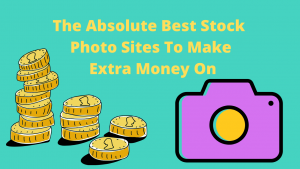 The Absolute Best Stock Photo Sites To Make Extra Money On
