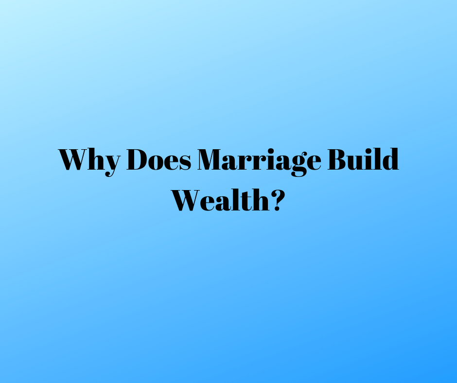 why does marriage build wealth