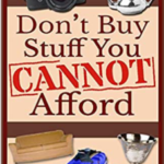 dont buy stuff you cannot afford