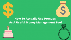 How To Actually Use Prenups As A Useful Money Management Tool