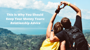 This Is Why You Should Keep Your Money Yours_ Relationship Advice