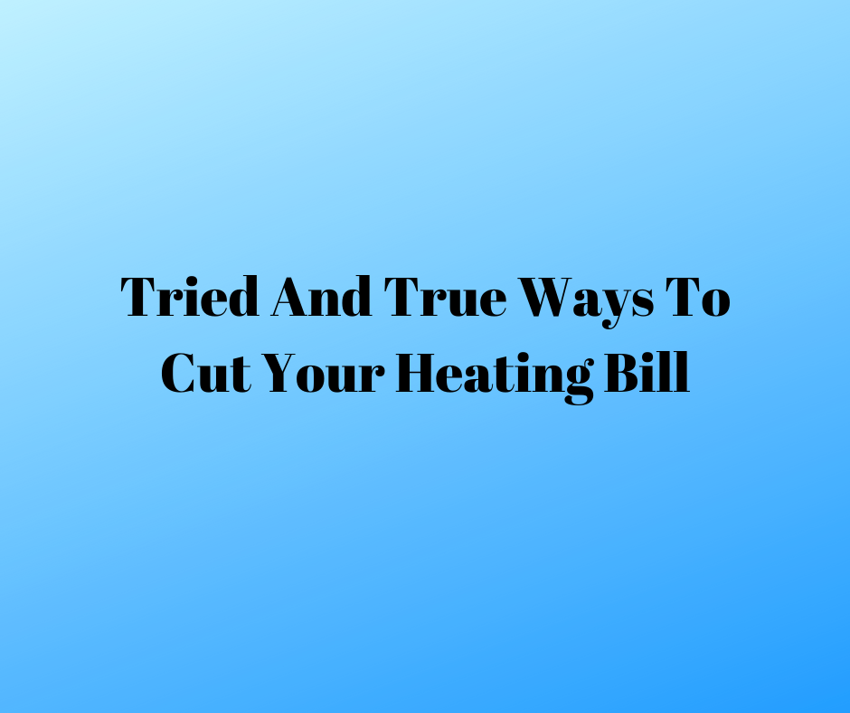 ried and True Ways To Cut Your Heating Bill