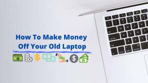 How to make money with your old laptop