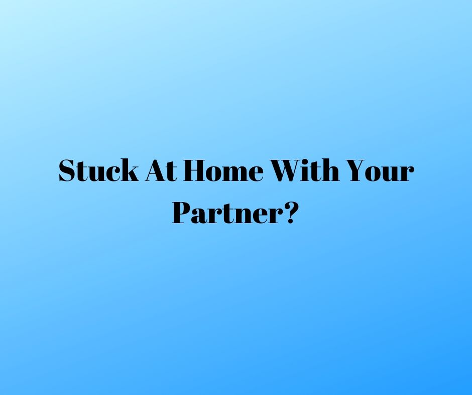 stuck at home with your partner