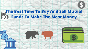 The Best Time To Buy And Sell Mutual Funds To Make The Most Money