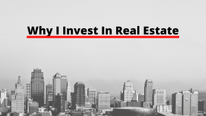 Why I Invest In Real Estate