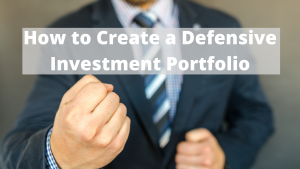 How to Create a Defensive Investment Portfolio