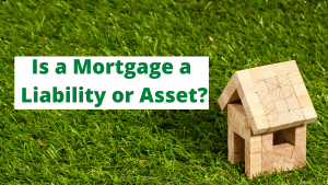 Is a Mortgage a Liability or Asset?