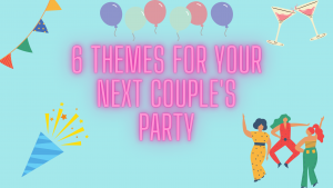 6 Themes for Your Next Couple's Party
