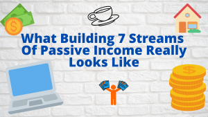 What Building 7 Streams Of Passive Income Really Looks Like