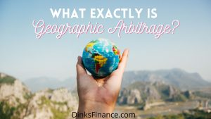 What Exactly Is Geographic Arbitrage?