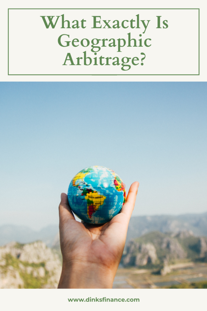 What Exactly Is Geographic Arbitrage