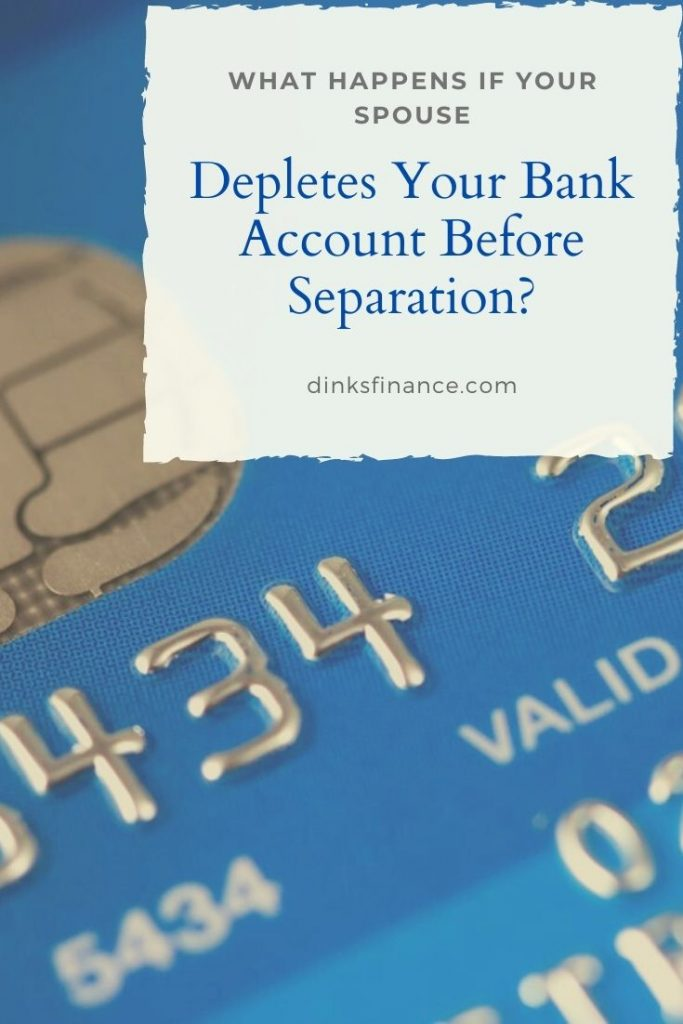 What Happens If Your Spouse Depletes Your Joint Account Before Separation?