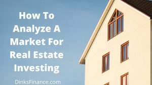 How To Analyze A Market For Real Estate Investing