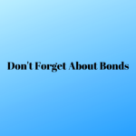 dont forget about bonds